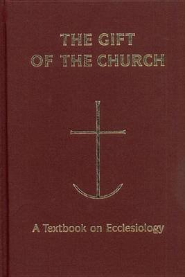 The Gift of the Church - A Textbook Ecclesiology in Honor of Patrick Granfield, O.S.B. (Electronic book text): Peter C Phan