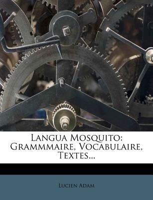 Langua Mosquito - Grammmaire, Vocabulaire, Textes... (French, Paperback): Lucien Adam