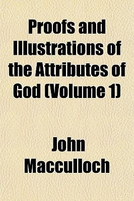 Proofs and Illustrations of the Attributes of God (Volume 1) (Paperback): John MacCulloch