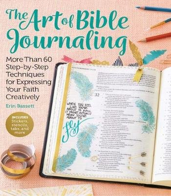 Art of Bible Journaling - More Than 60 Step-by-Step Techniques for Expressing Your Faith Creatively (Paperback): Erin Bassett