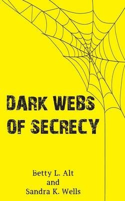 Dark Webs of Secrecy (Paperback): Betty L. Alt, Sandra K. Wells