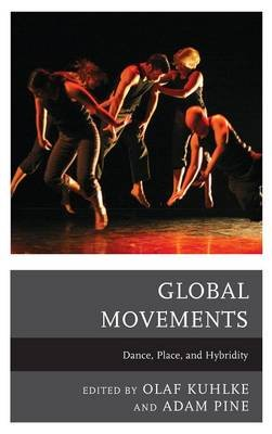Global Movements - Dance, Place, and Hybridity (Hardcover): Olaf Kuhlke, Adam M. Pine