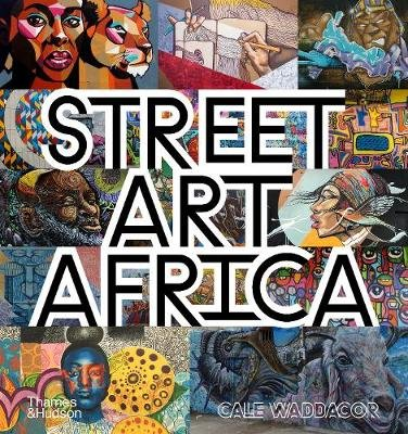 Street Art Africa (Hardcover): Cale Waddacor