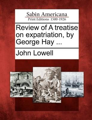 Review of a Treatise on Expatriation, by George Hay ... (Paperback): John Lowell
