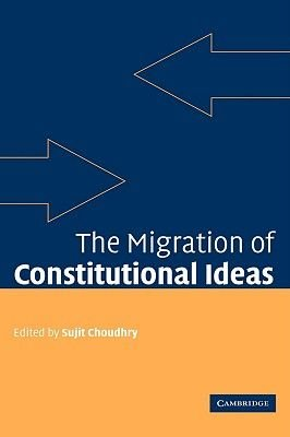 The Migration of Constitutional Ideas (Hardcover): Sujit Choudhry