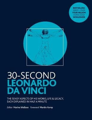 30-Second Leonardo da Vinci - His 50 greatest ideas and inventions, each explained in half a minute (Paperback): Marina Wallace