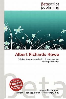 Albert Richards Howe (English, German, Paperback): Lambert M. Surhone, Mariam T. Tennoe, Susan F. Henssonow