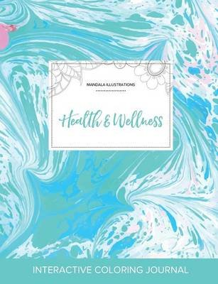 Adult Coloring Journal - Health & Wellness (Mandala Illustrations, Turquoise Marble) (Paperback): Courtney Wegner