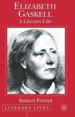 Elizabeth Gaskell - A Literary Life (Paperback): Shirley Foster