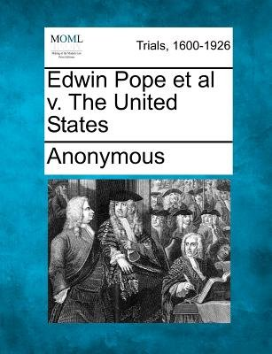 Edwin Pope et al V. the United States (Paperback): Anonymous