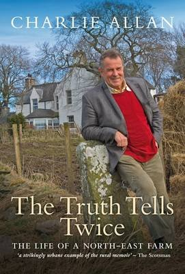 The Truth Tells Twice - The Life of a Buchan Farm (Electronic book text): Charlie Allan