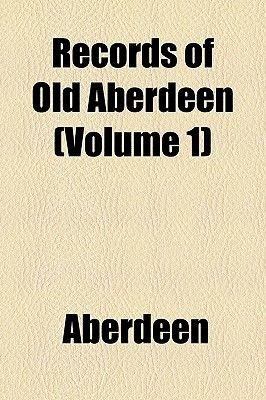Records of Old Aberdeen (Volume 1) (Paperback): Aberdeen