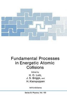 Fundamental Processes in Energetic Atomic Collisions (Paperback): Hans Lutz, J. S. Briggs, B. Kleinpoppen