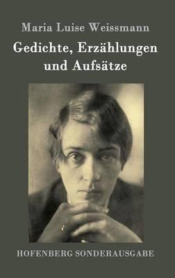 Gedichte, Erzahlungen Und Aufsatze (German, Hardcover): Maria Luise Weissmann