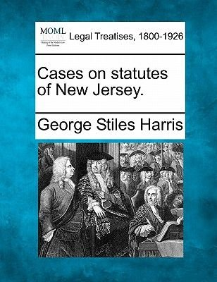 Cases on Statutes of New Jersey. (Paperback): George Stiles Harris