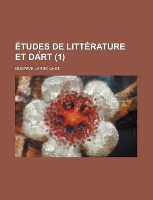 Etudes de Litterature Et Da Rt (1) (English, French, Paperback): Gustave Larroumet