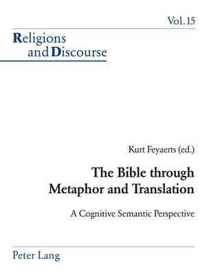 The Bible Through Metaphor and Translation - A Cognitive Semantic Perspective (Paperback): Kurt Feyaerts