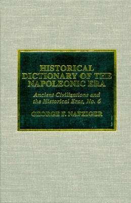 Historical Dictionary of the Napoleonic Era (Hardcover): George F. Nafziger