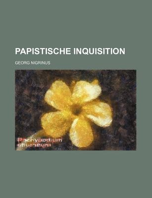 Papistische Inquisition (Paperback): Georg Nigrinus