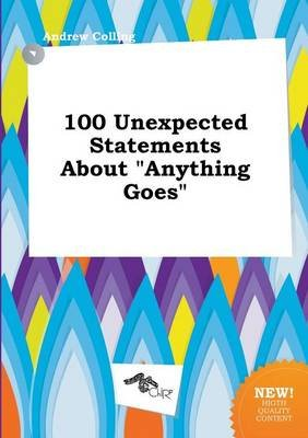 100 Unexpected Statements about Anything Goes (Paperback): Andrew Colling