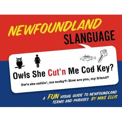 Newfoundland Slanguage - A Fun Visual Guide to Newfoundland Terms and Phrases (Paperback): Mike Ellis