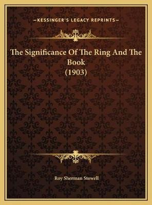 The Significance of the Ring and the Book (1903) the Significance of the Ring and the Book (1903) (Hardcover): Roy Sherman...