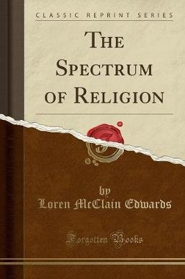 The Spectrum of Religion (Classic Reprint) (Paperback): Loren McClain Edwards