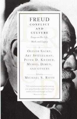 Freud - Conflict and Culture: Essays on His Life, Work, and Legacy (Paperback): Michael S. Roth