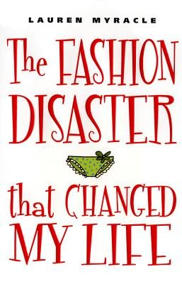 The Fashion Disaster That Changed My Life (Electronic book text): Lauren Myracle