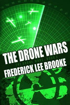 The Drone Wars (the Drone Wars - Book Three) (Paperback): Frederick Lee Brooke