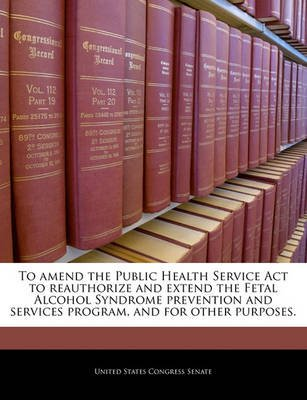 To Amend the Public Health Service ACT to Reauthorize and Extend the Fetal Alcohol Syndrome Prevention and Services Program,...