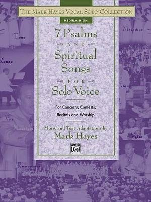 The Mark Hayes Vocal Solo Collection -- 7 Psalms and Spiritual Songs for Solo Voice - Medium High Voice (Paperback):