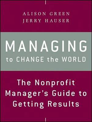 Managing to Change the World - The Nonprofit Manager's Guide to Getting Results (Electronic book text, 2nd Revised...