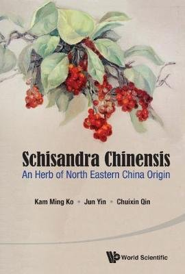 Schisandra Chinensis: An Herb Of North Eastern China Origin (Paperback): Kam-Ming Ko, Jun Yin, Chuixin Qin