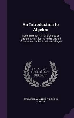 An Introduction to Algebra - Being the First Part of a Course of Mathematics, Adapted to the Method of Instruction in the...