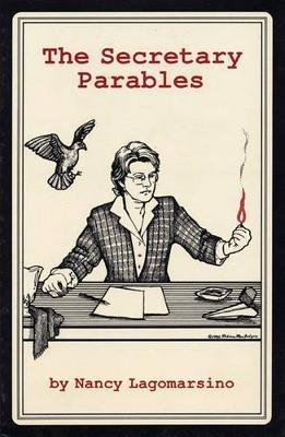 The Secretary Parables (Paperback, New): Nancy Lagomarsino