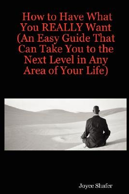 How to Have What You REALLY Want (An Easy Guide That Can Take You to the Next Level in Any Area of Your Life) (Paperback):...