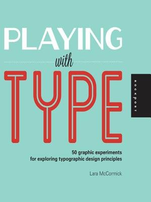 Playing with Type - 50 Graphic Experiments for Exploring Typographic Design Principles (Electronic book text): Lara McCormick