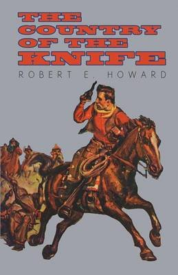 The Country of the Knife (Electronic book text): Robert E Howard