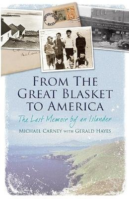 From the Great Blasket to America - The Last Memoir by an Islander (Electronic book text): Michael J. Carney, Gerald Hayes