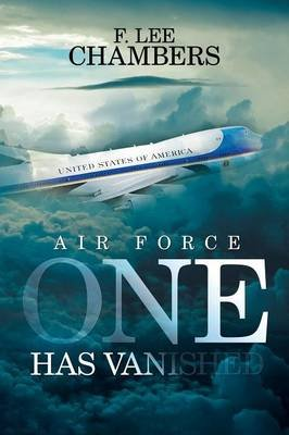Air Force One Has Vanished (Paperback): F Lee Chambers