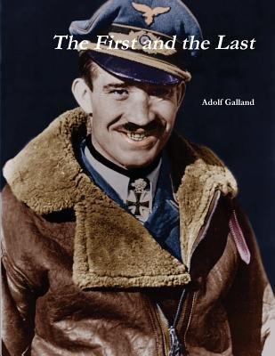 The First and the Last (Paperback): Adolf Galland