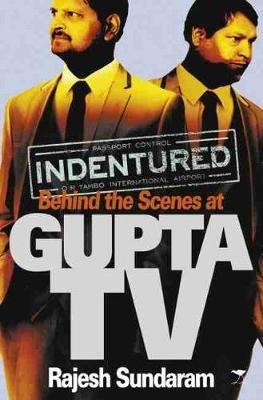 Indentured - Behind The Scenes At Gupta TV (Paperback): Rajesh Sundaram