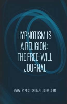 Hypnotism Is a Religion - The Free-Will Journal (Paperback): Hiar