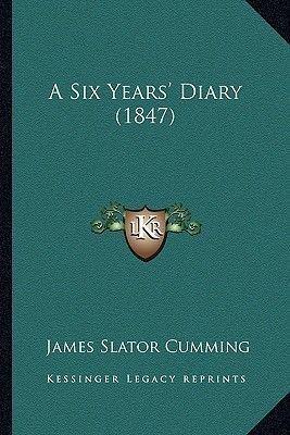 A Six Years' Diary (1847) (Paperback): James Slator Cumming
