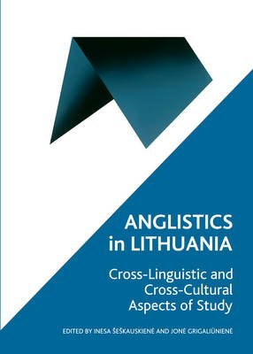 Anglistics in Lithuania - Cross-Linguistic and Cross-Cultural Aspects of Study (Hardcover): Inesa Seskauskiene, Jone...