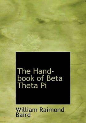 The Hand-Book of Beta Theta Pi (Hardcover): William Raimond Baird