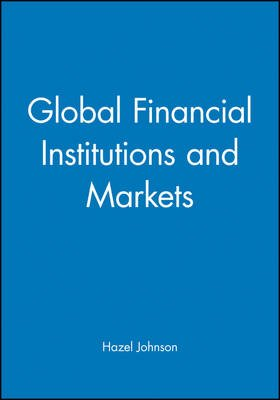 Global Financial Institutions and Markets (Hardcover): Hazel J. Johnson