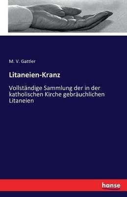 Litaneien-Kranz (German, Paperback): M V Gattler