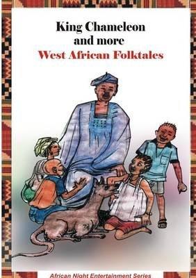 King Chameleon and More West African Folktales (Paperback): Rotimi Ogunjobi